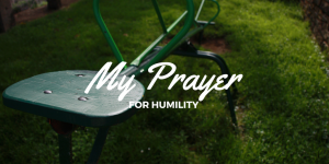 My Prayer for Humility
