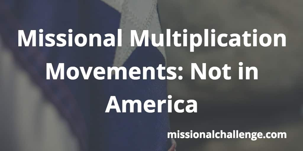 Missional Multiplication Movements: Not in America | missionalchallenge.com