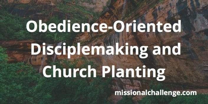 Obedience-Oriented Disciplemaking and Church Planting | missionalchallenge.com