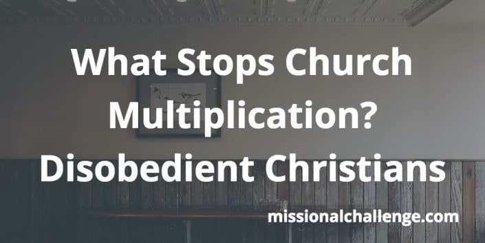 What Stops Church Multiplication? Disobedient Christians | missionalchallenge.com