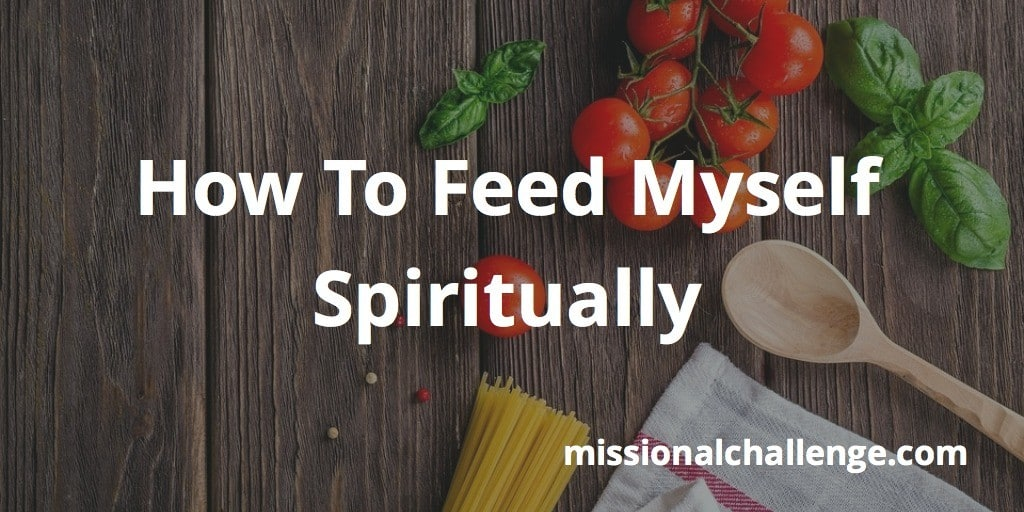 How To Feed Myself Spiritually | missionalchallenge.com