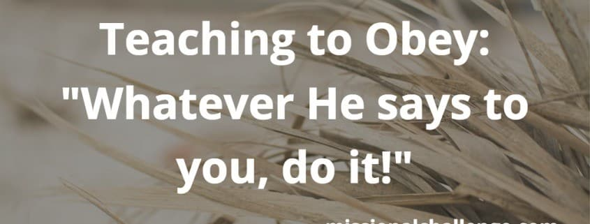 "Teaching to Obey: ""Whatever He says to you, do it!"" 