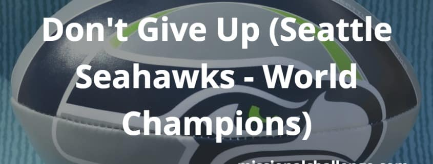 Don't Give Up (Seattle Seahawks - World Champions) | missionalchallenge.com