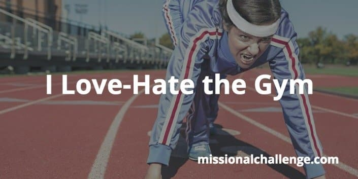 I Love-Hate the Gym | missionalchallenge.com