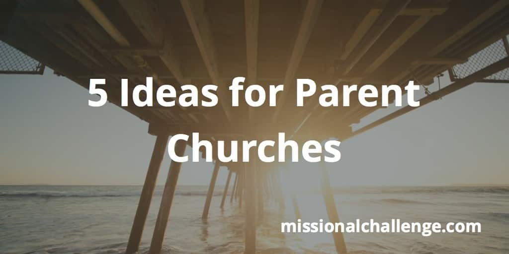 5 Ideas for Parent Churches | missionalchallenge.com
