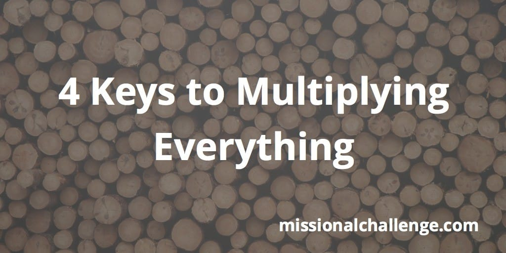 4 Keys to Multiplying Everything | missionalchallenge.com