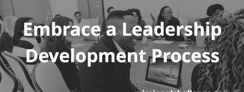 Embrace a Leadership Development Process | missionalchallenge.com