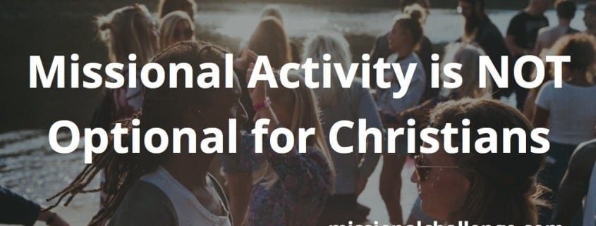 Missional Activity is NOT Optional for Christians | missionalchallenge.com