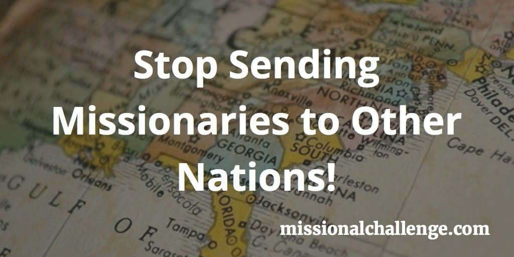 Stop Sending Missionaries to Other Nations!   missionalchallenge.com